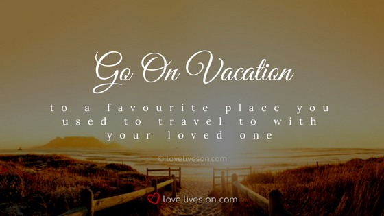 Celebration of Life Ideas: Go on Vacation to a Favourite Place