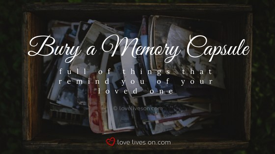 Celebration of Life Ideas: Bury a Memory Capsule