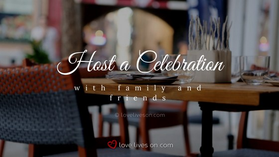 Celebration of Life Ideas: Host a Celebration