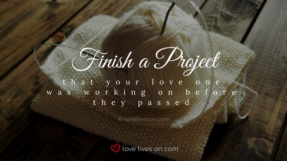 Celebration of Life Ideas: Finish a Project