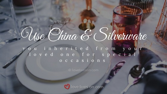 Celebration of Life Ideas: Use Loved One's China and Silverware