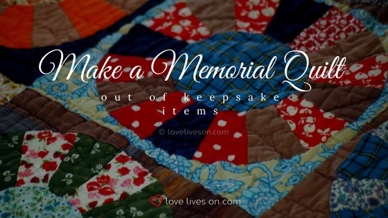 Celebration of Life Idea: Make a Memorial Quilt
