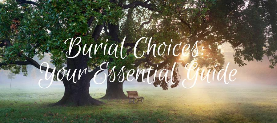 Heading: Burial Choices Essential Guide