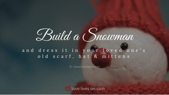 Remembering Loved Ones at Christmas by Building a Snowman