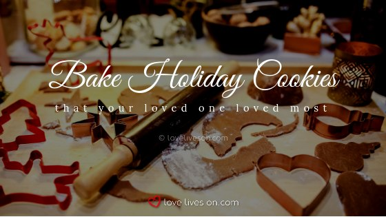 Remembering Loved Ones at Christmas: Bake Holiday Cookies Your Loved One Loved the Most