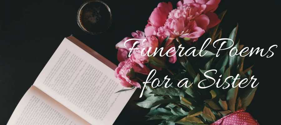 21 Best Funeral Poems For Sister Love Lives On