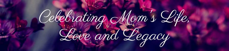 Sub Banner Heading Celebrating Mom's Life, Love and Legacy