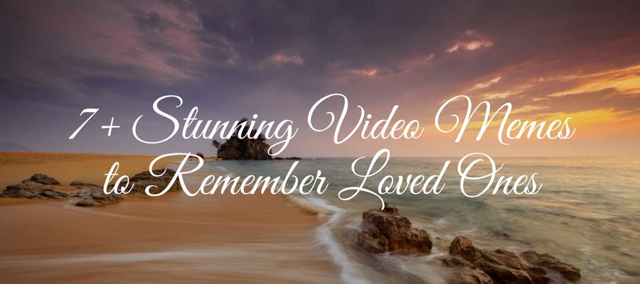 7+ Stunning VIdeo Memees to Remember Loved Ones