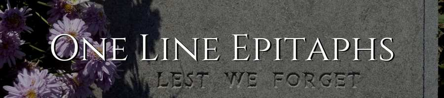 Short Tombstone Quotes and One Line Epitaphs