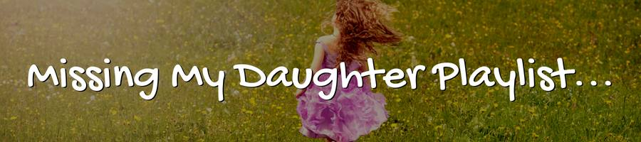 I Miss You! Songs About Daughter