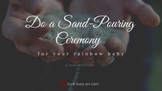 Do a sand-pouring ceremony to welcome your rainbow baby and remember your angel baby