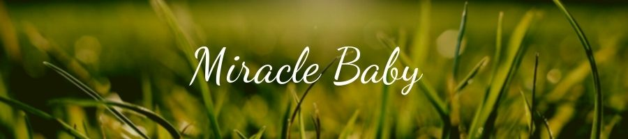 What is a Miracle Baby?